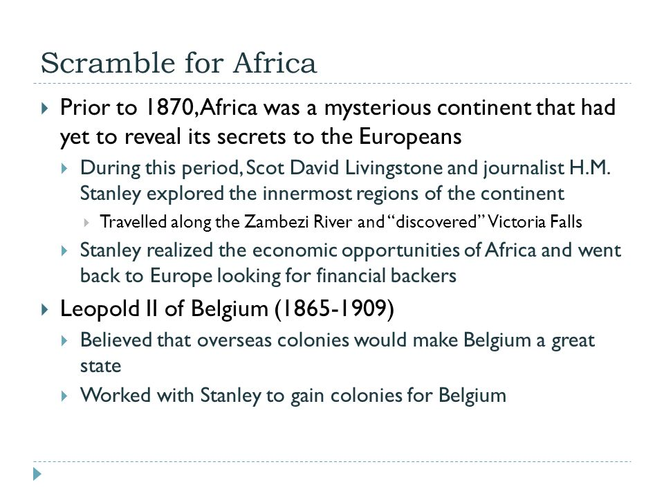Scramble for Africa Prior to 1870, Africa was a mysterious continent that had yet to reveal its secrets to the Europeans.