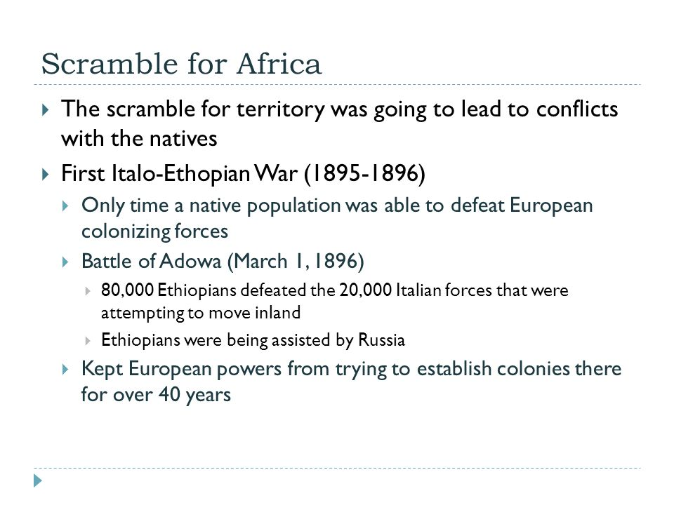 Scramble for Africa The scramble for territory was going to lead to conflicts with the natives. First Italo-Ethopian War (1895-1896)