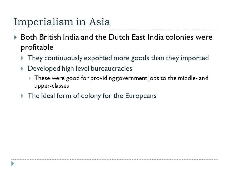 Imperialism in Asia Both British India and the Dutch East India colonies were profitable. They continuously exported more goods than they imported.