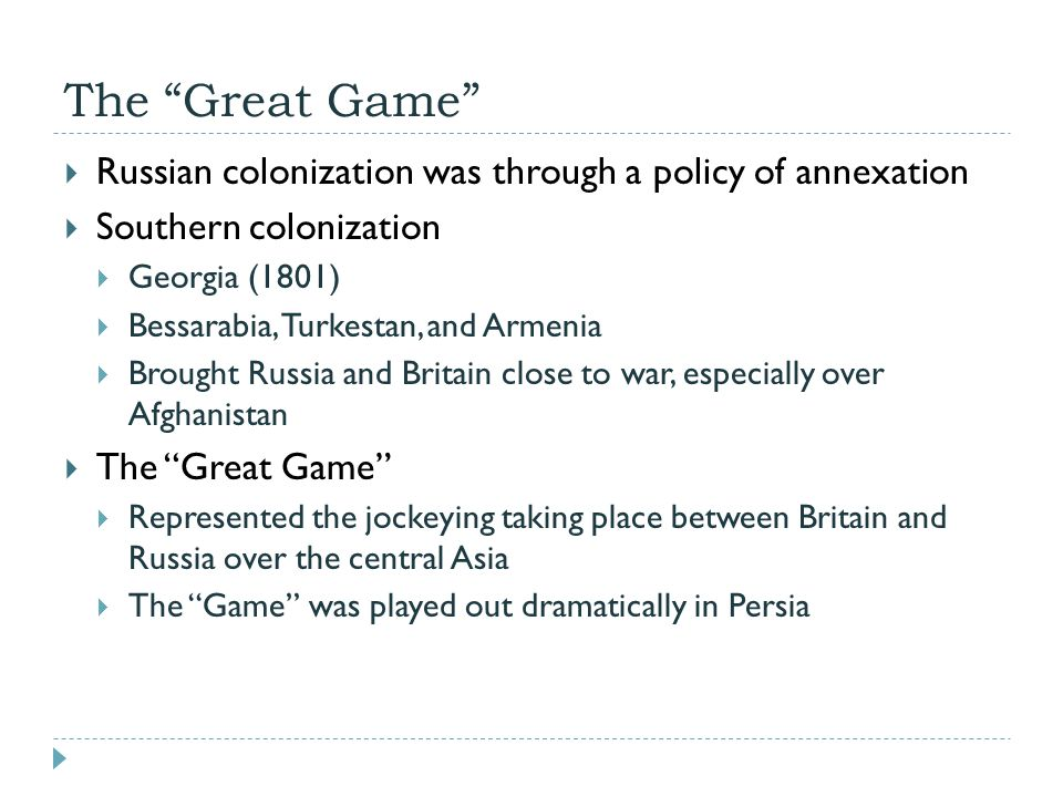 The Great Game Russian colonization was through a policy of annexation. Southern colonization. Georgia (1801)