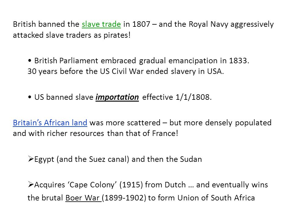 British banned the slave trade in 1807 – and the Royal Navy aggressively attacked slave traders as pirates!