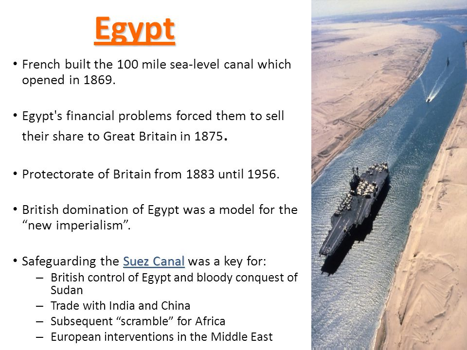 Egypt French built the 100 mile sea-level canal which opened in 1869.