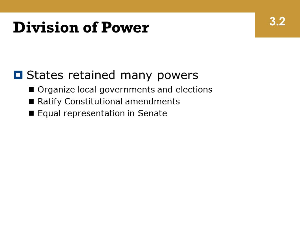 Division of Power 3.2 States retained many powers
