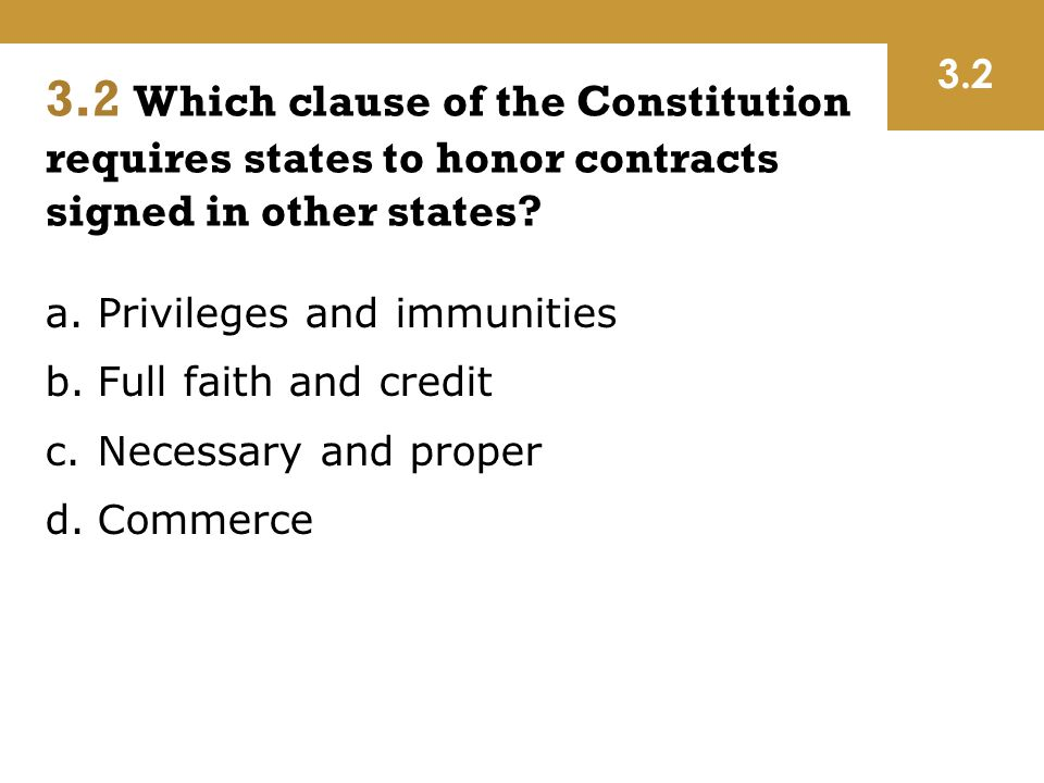 3.2 3.2 Which clause of the Constitution requires states to honor contracts signed in other states