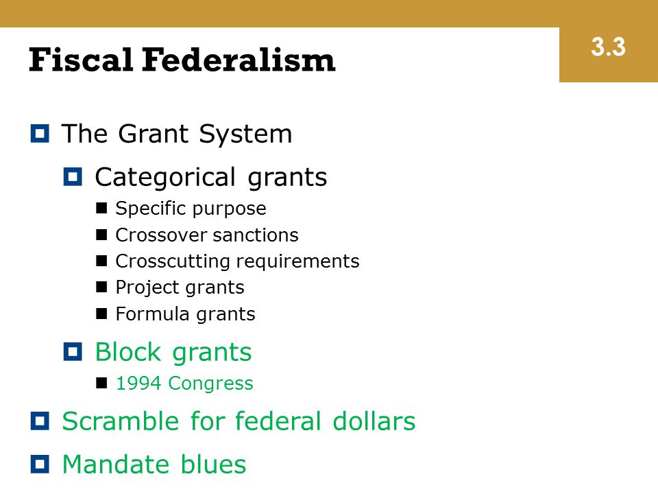 Fiscal Federalism 3.3 The Grant System Categorical grants Block grants