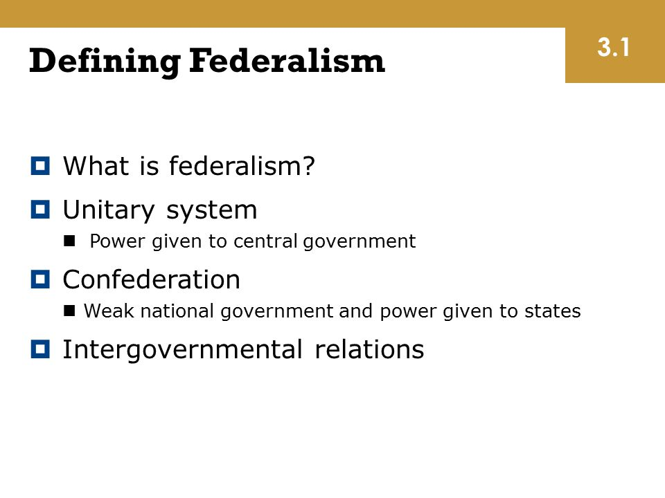 Defining Federalism 3.1 What is federalism Unitary system