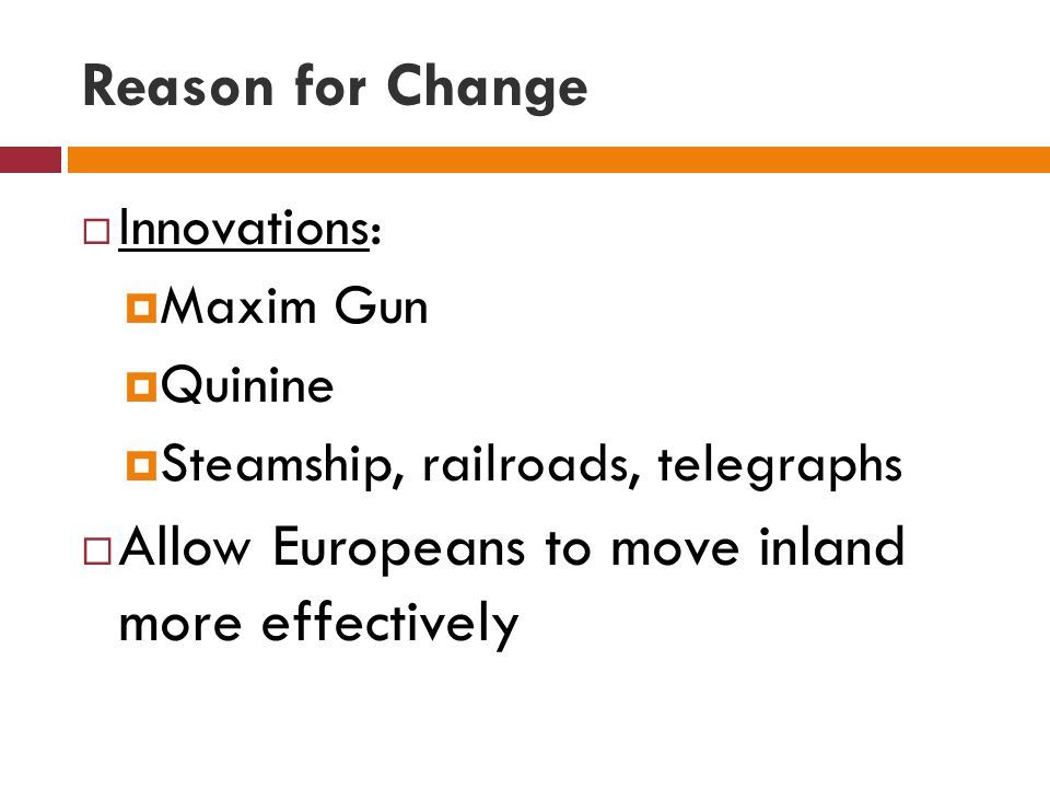 Reason for Change Allow Europeans to move inland more effectively