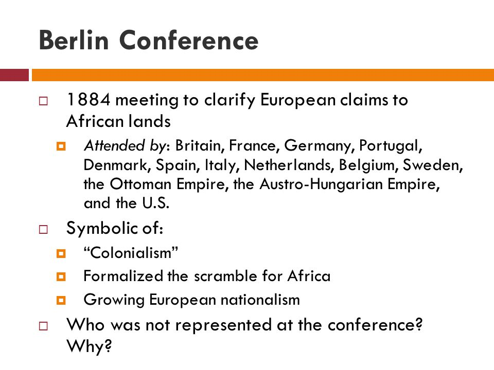 Berlin Conference 1884 meeting to clarify European claims to African lands.