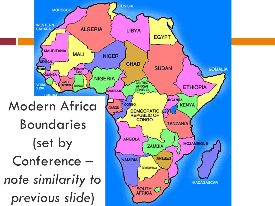Modern Africa Boundaries (set by Conference – note similarity to previous slide)