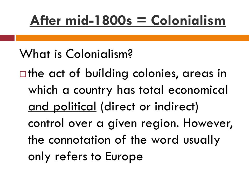 After mid-1800s = Colonialism