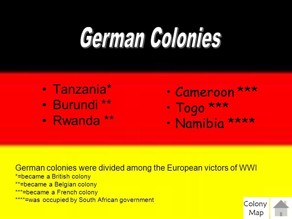 German Colonies German Colonies Tanzania* Burundi ** Rwanda **