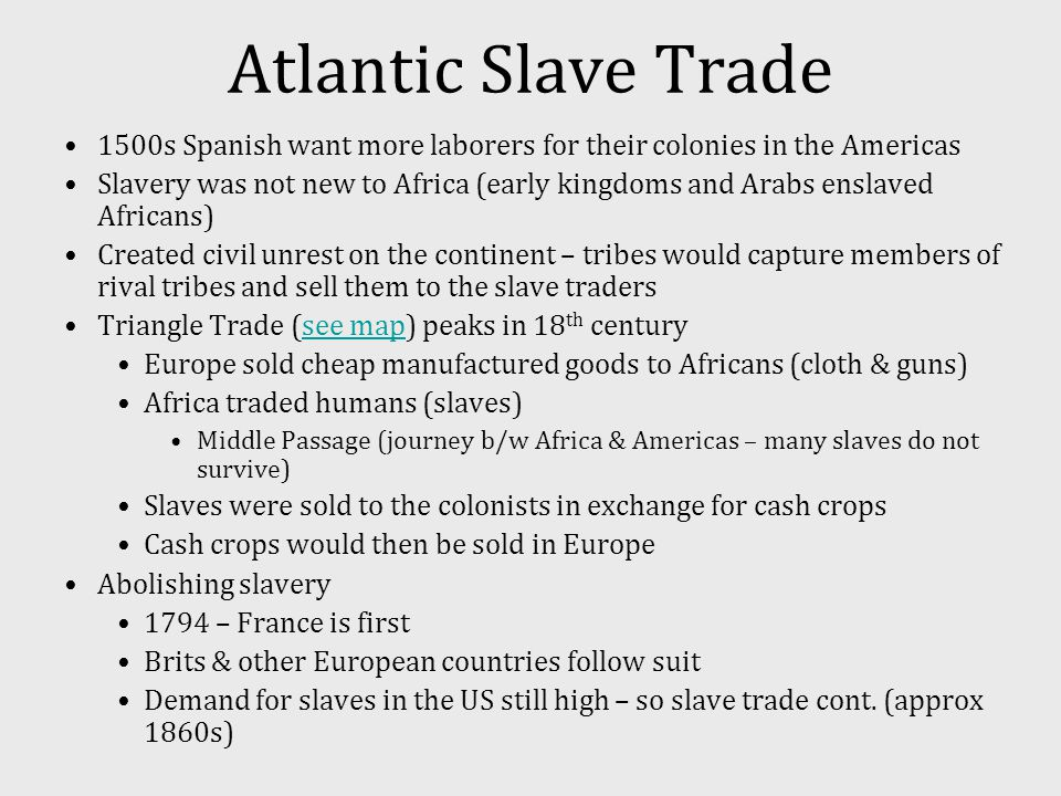 Atlantic Slave Trade 1500s Spanish want more laborers for their colonies in the Americas.