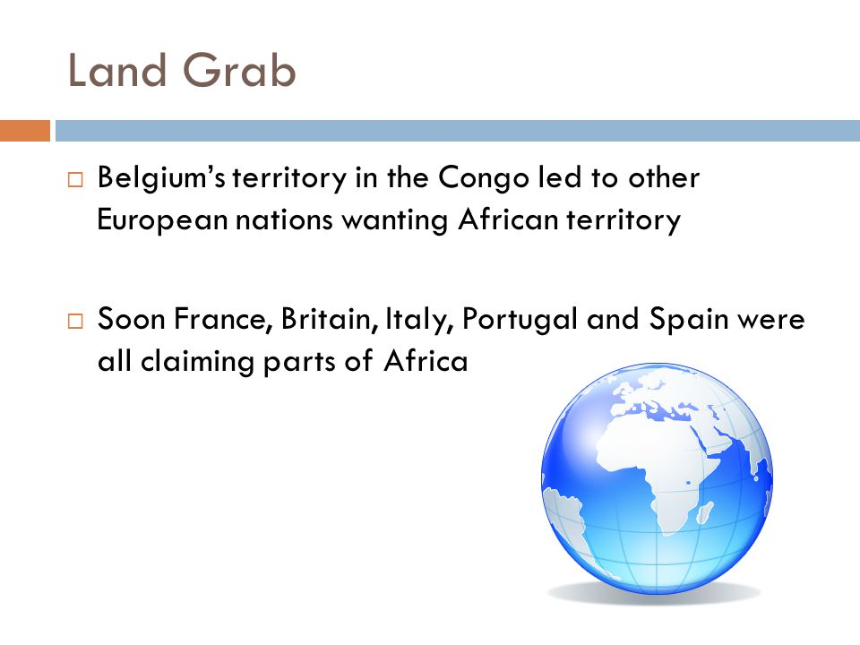 Land Grab Belgium's territory in the Congo led to other European nations wanting African territory.