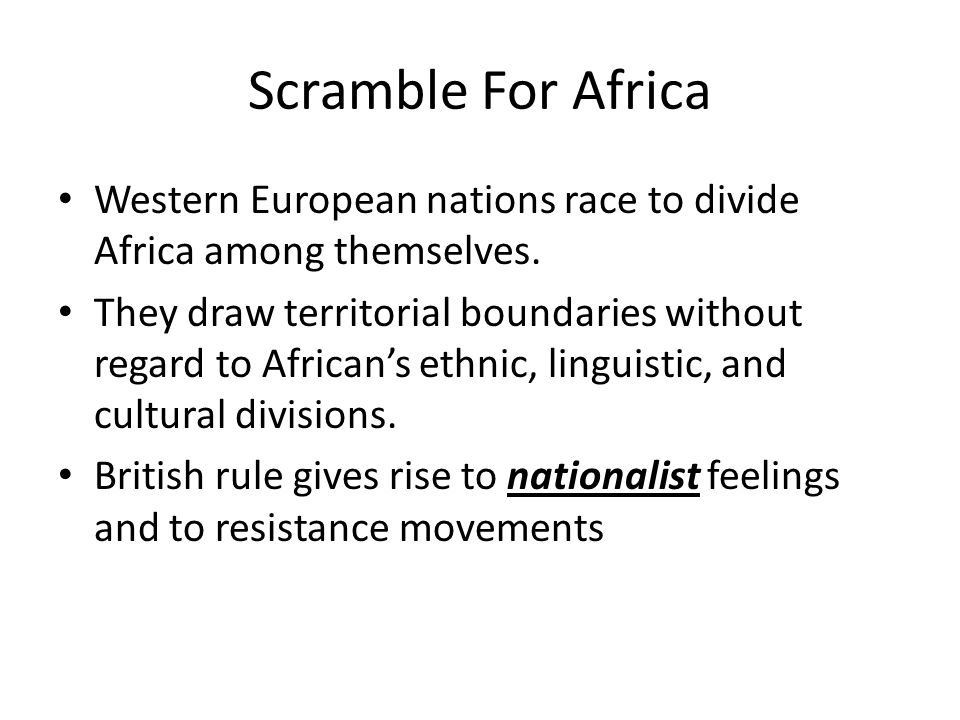 Scramble For Africa Western European nations race to divide Africa among themselves.