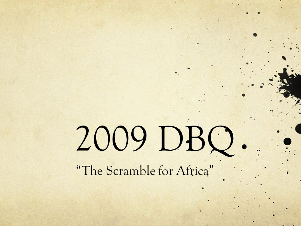 scramble for africa dbq essay Dbq scramble for africa 2009 whap/napp rules for the dbq on the college students should write the dbq essay first (there are three essays.