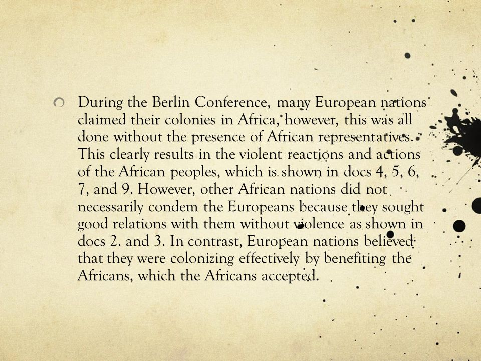 During the Berlin Conference, many European nations claimed their colonies in Africa, however, this was all done without the presence of African representatives.