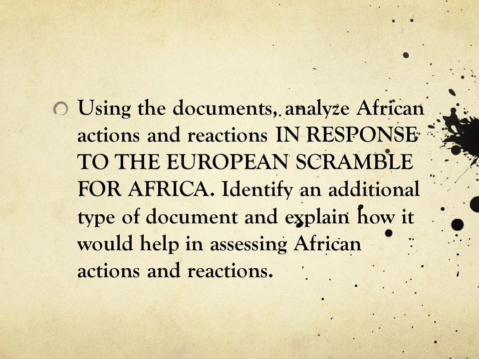 Using the documents, analyze African actions and reactions in response to the European Scramble for Africa.