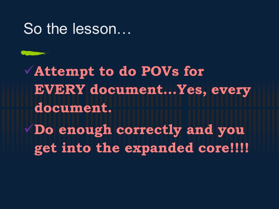 So the lesson… Attempt to do POVs for EVERY document…Yes, every document.
