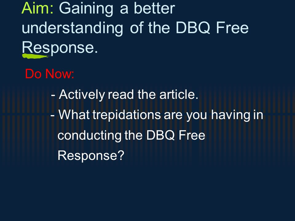 Aim: Gaining a better understanding of the DBQ Free Response.