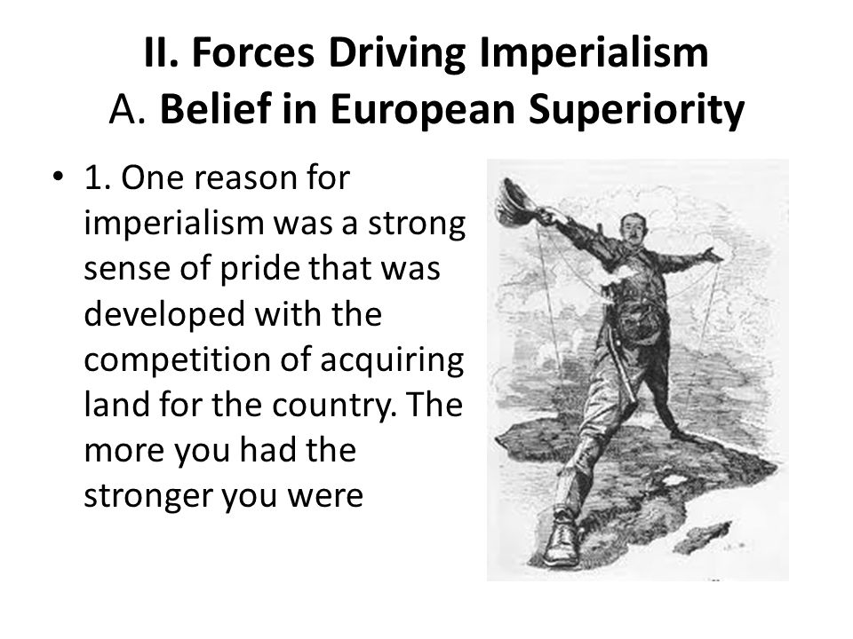 II. Forces Driving Imperialism A. Belief in European Superiority