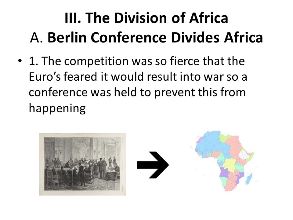 III. The Division of Africa A. Berlin Conference Divides Africa