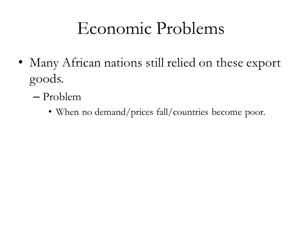 Economic Problems Many African nations still relied on these export goods.