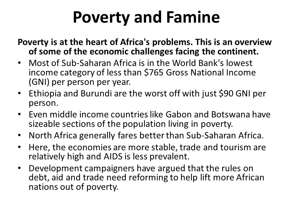 Poverty and Famine Poverty is at the heart of Africa s problems. This is an overview of some of the economic challenges facing the continent.