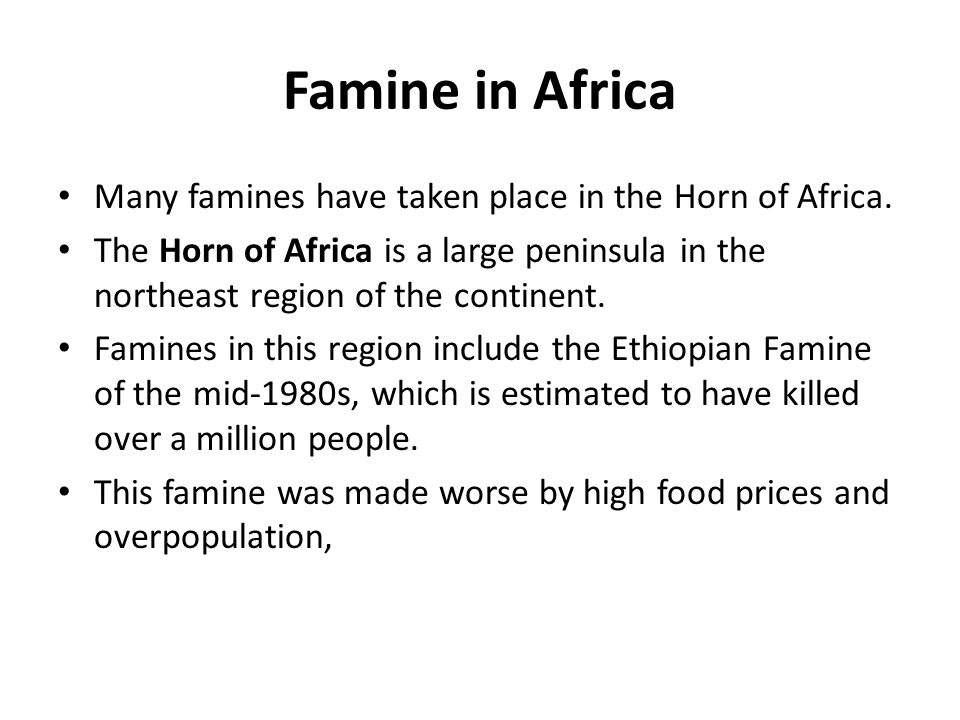 Famine in Africa Many famines have taken place in the Horn of Africa.