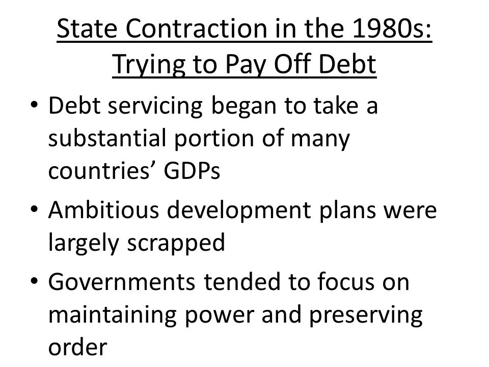 State Contraction in the 1980s: Trying to Pay Off Debt