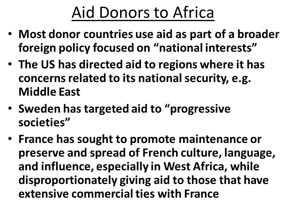 Aid Donors to Africa Most donor countries use aid as part of a broader foreign policy focused on national interests