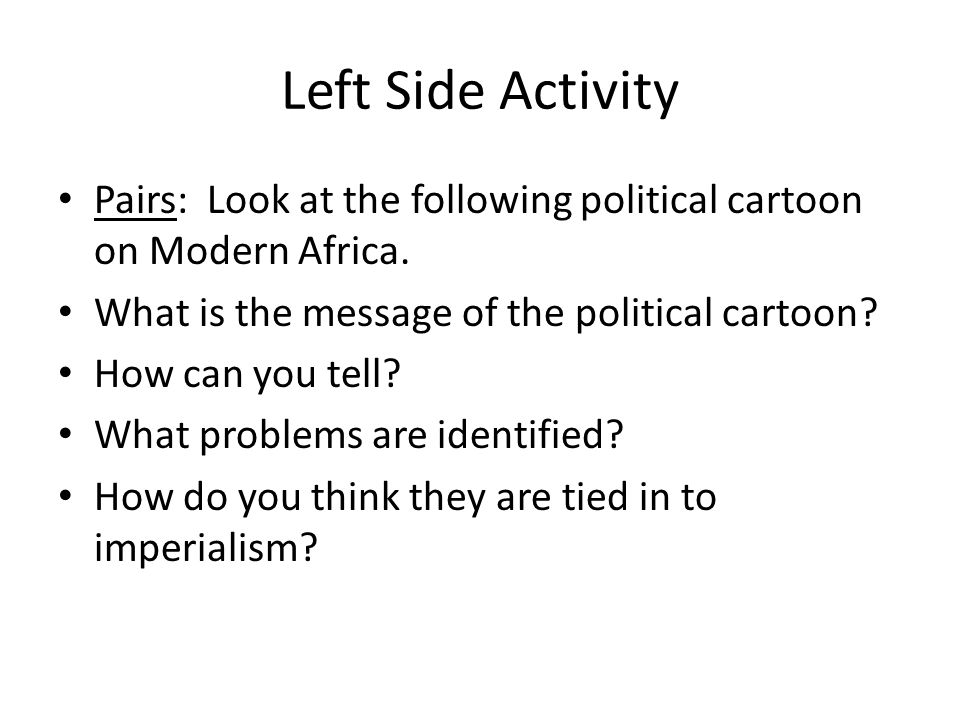 Left Side Activity Pairs: Look at the following political cartoon on Modern Africa. What is the message of the political cartoon
