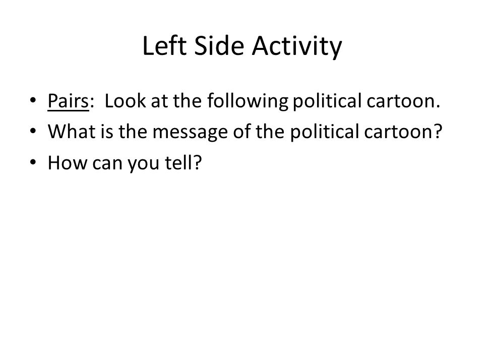 Left Side Activity Pairs: Look at the following political cartoon.