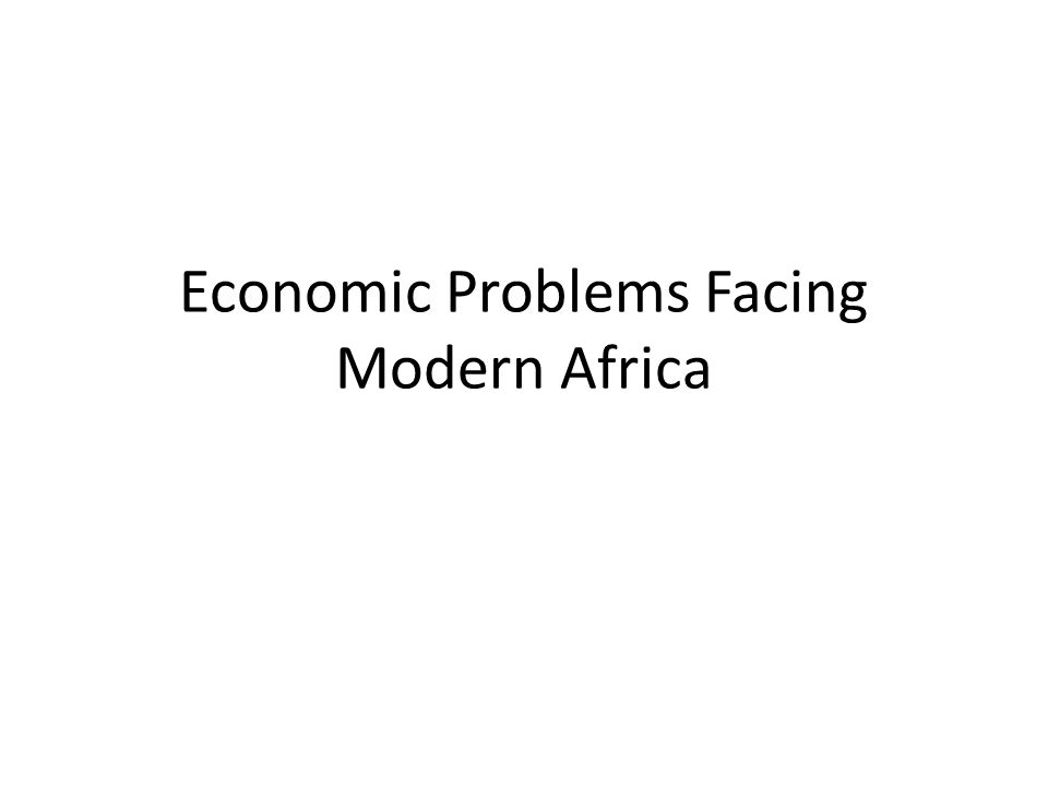 Economic Problems Facing Modern Africa