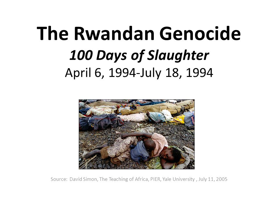 The Rwandan Genocide 100 Days of Slaughter April 6, 1994-July 18, 1994