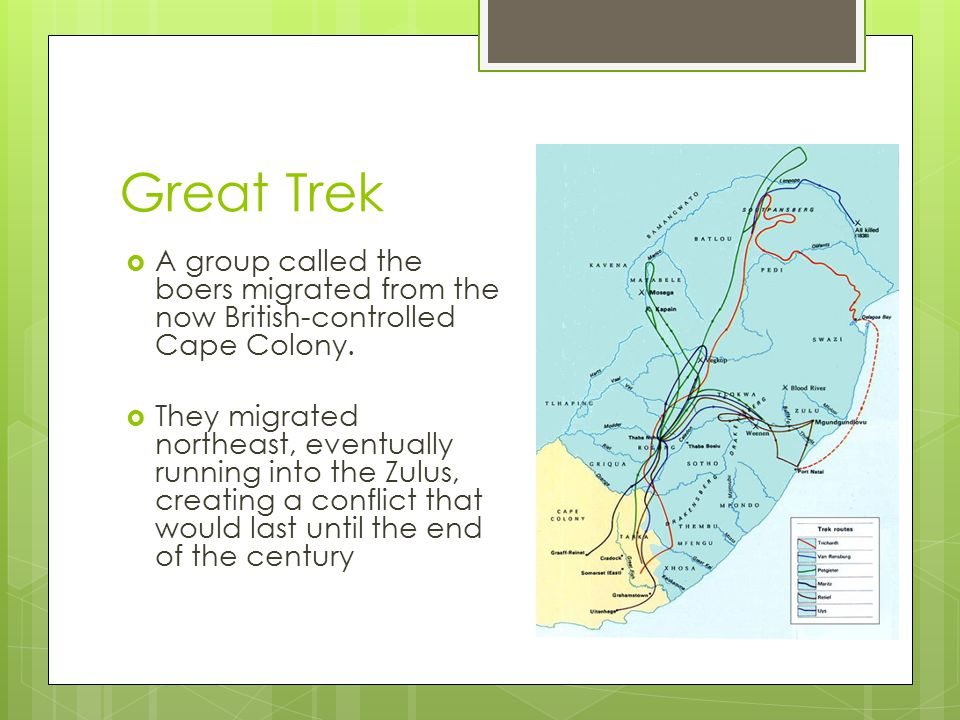 Great Trek A group called the boers migrated from the now British-controlled Cape Colony.