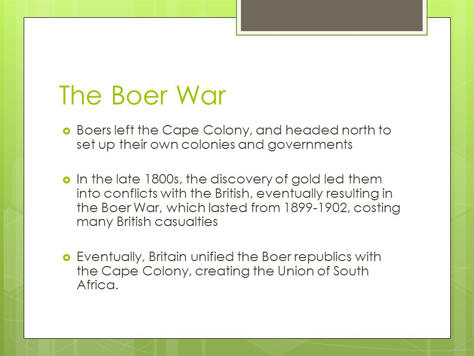 The Boer War Boers left the Cape Colony, and headed north to set up their own colonies and governments.