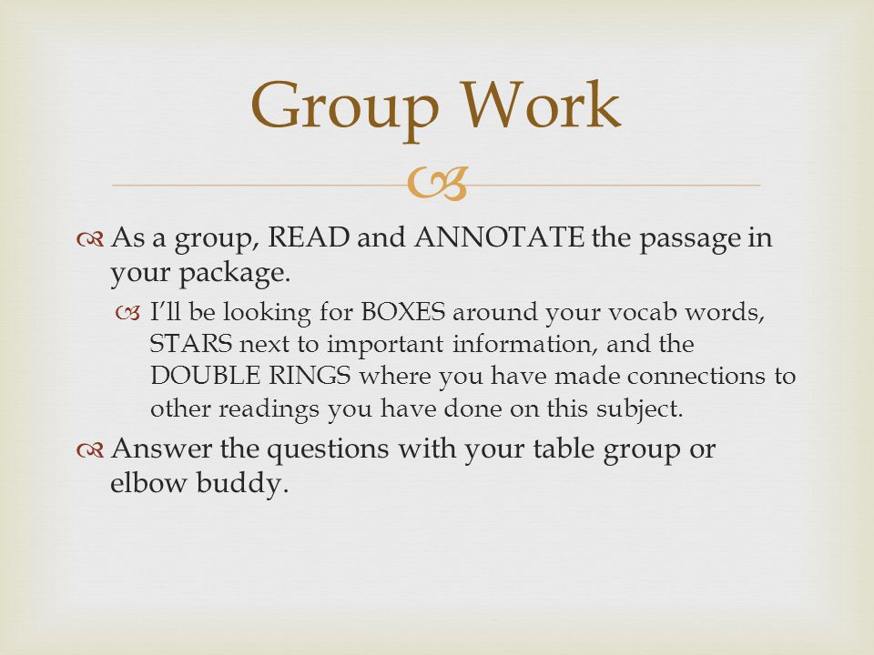 Group Work As a group, READ and ANNOTATE the passage in your package.