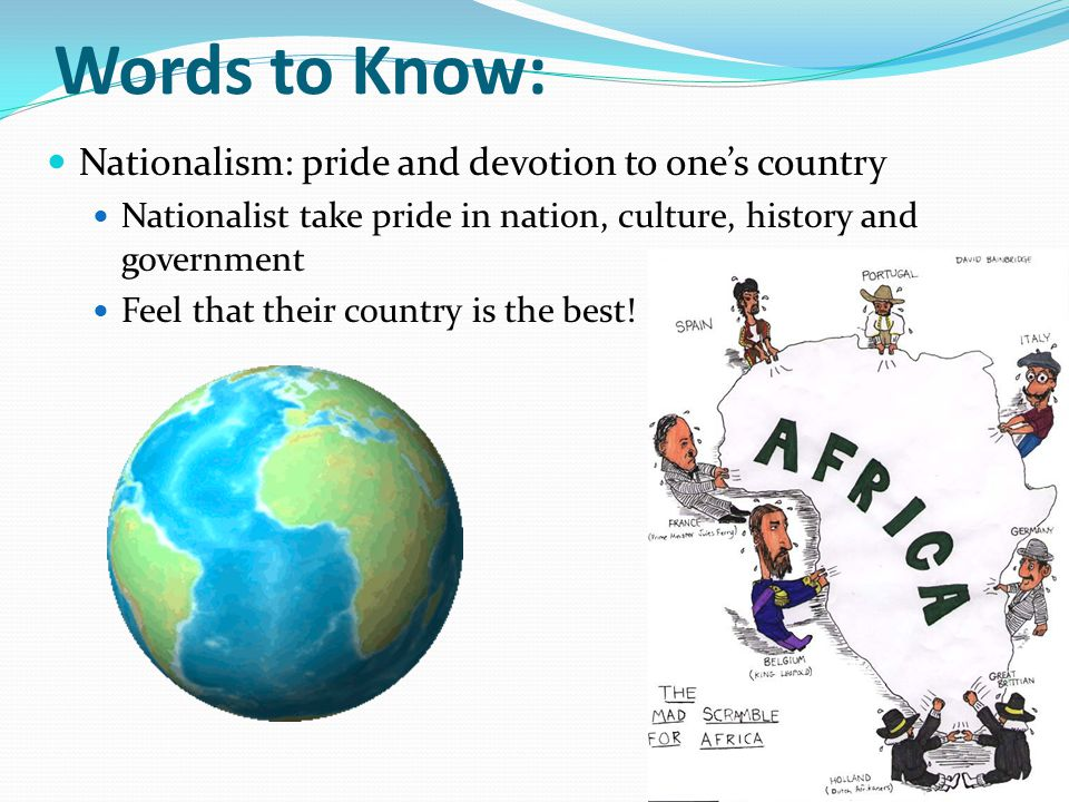 Words to Know: Nationalism: pride and devotion to one's country