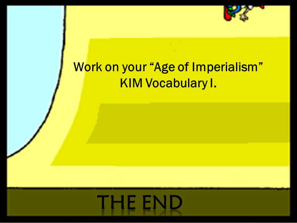 Work on your Age of Imperialism KIM Vocabulary I.
