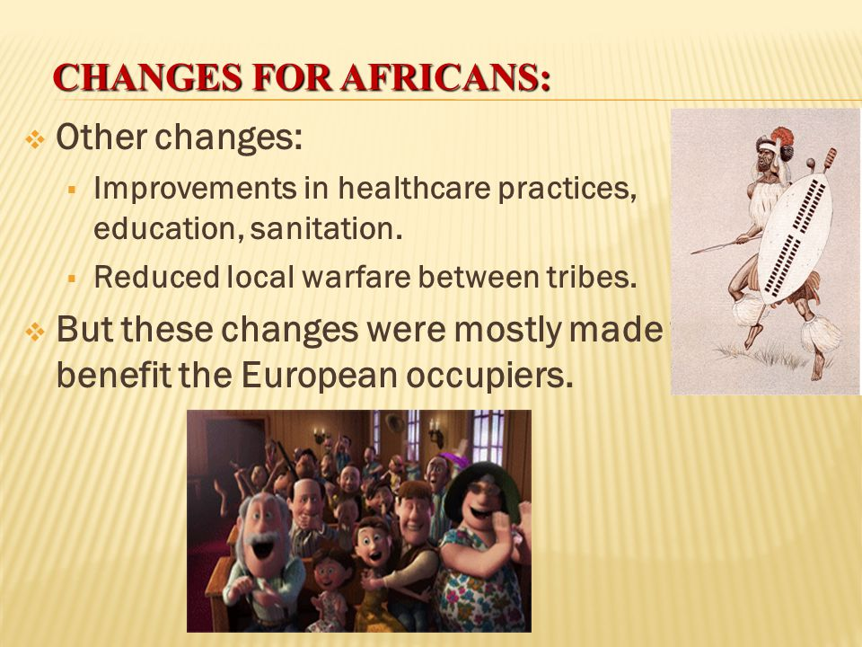 But these changes were mostly made to benefit the European occupiers.