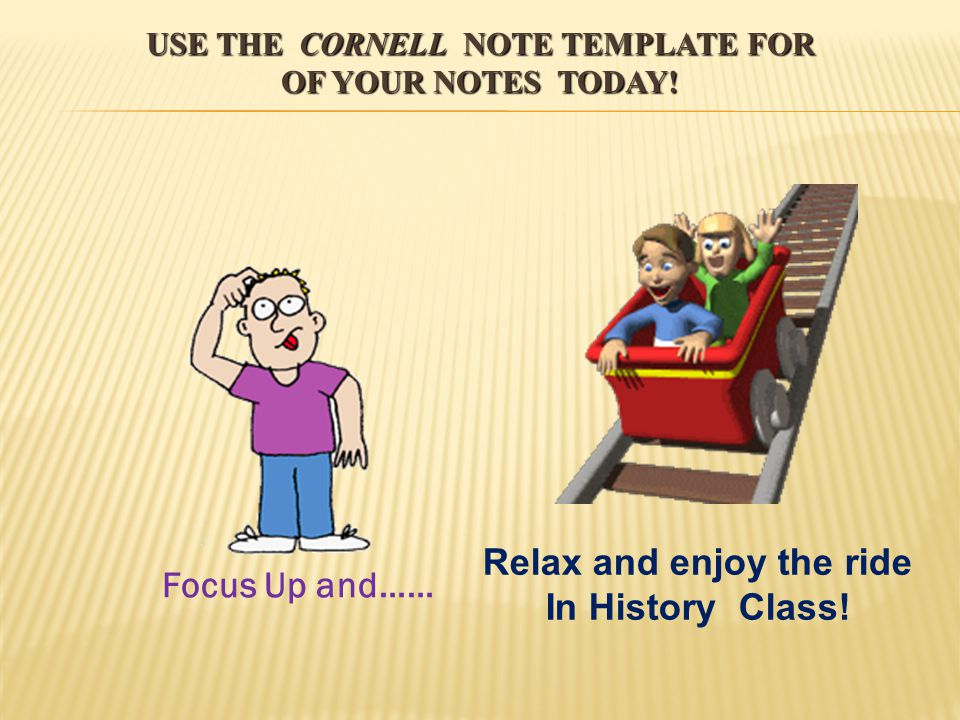 use the Cornell Note Template for of your Notes Today!