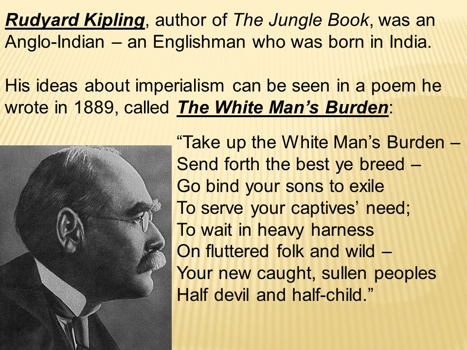 Rudyard Kipling, author of The Jungle Book, was an Anglo-Indian – an Englishman who was born in India.