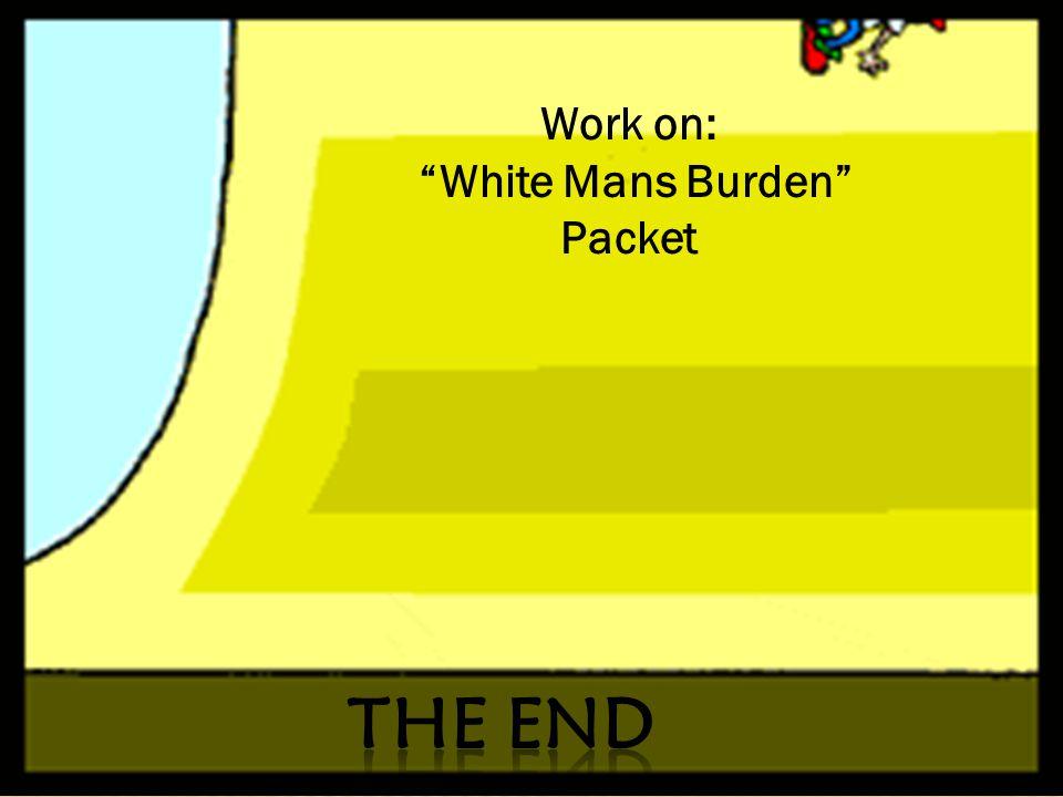 Work on: White Mans Burden Packet The End