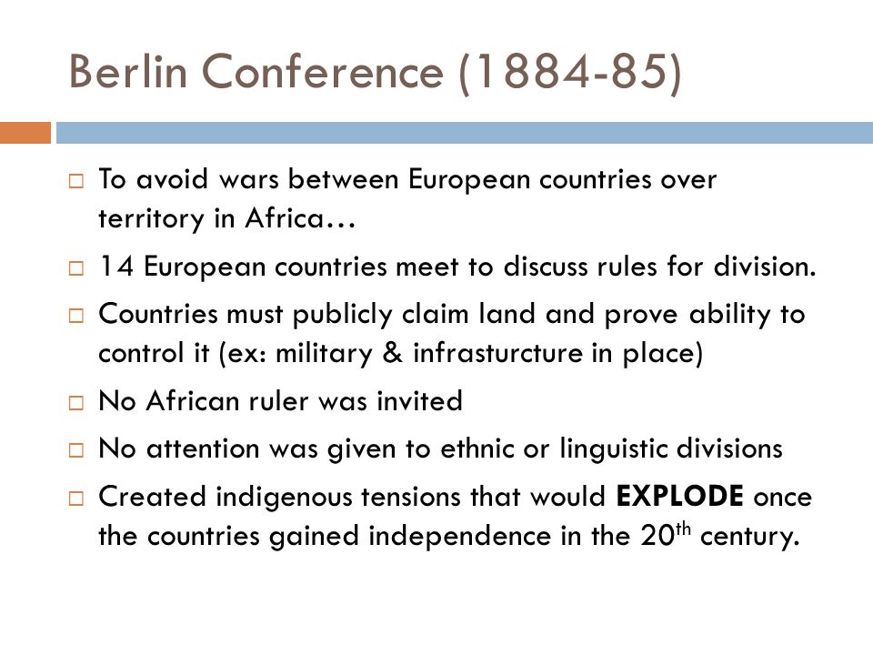 Berlin Conference (1884-85) To avoid wars between European countries over territory in Africa…
