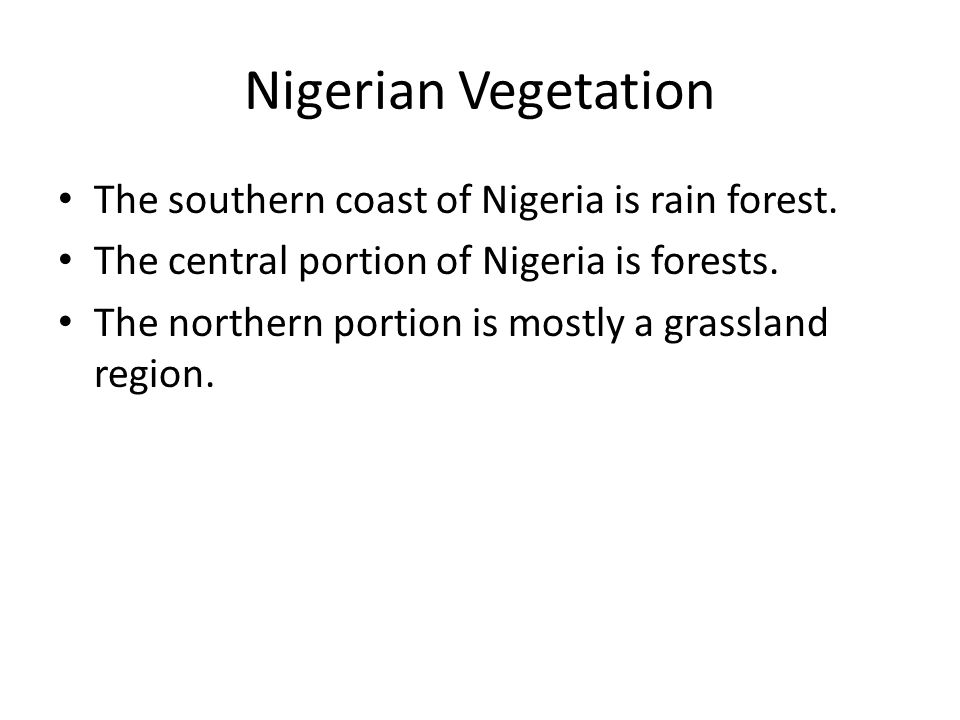 Nigerian Vegetation The southern coast of Nigeria is rain forest.