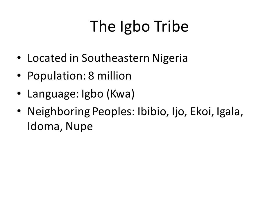 The Igbo Tribe Located in Southeastern Nigeria Population: 8 million