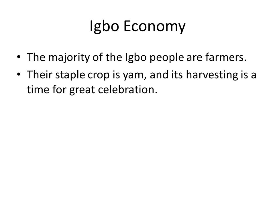 Igbo Economy The majority of the Igbo people are farmers.