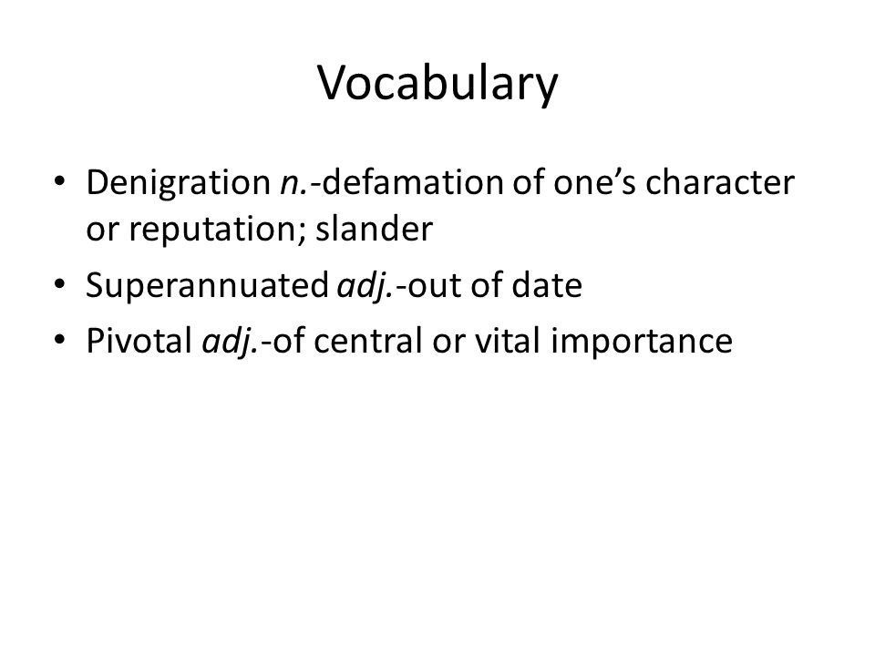 Vocabulary Denigration n.-defamation of one's character or reputation; slander. Superannuated adj.-out of date.