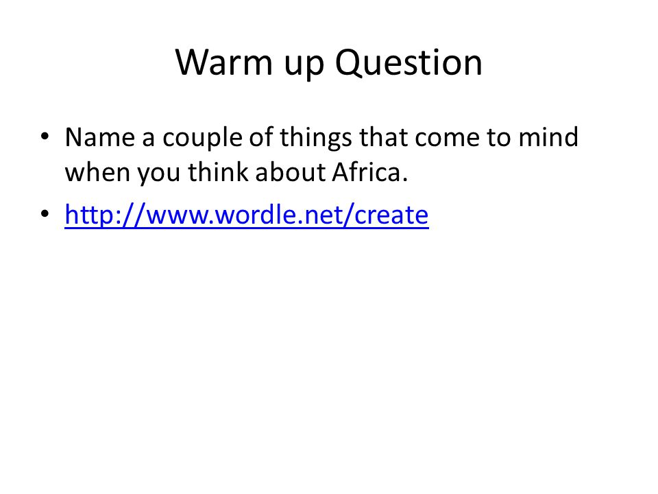 Warm up Question Name a couple of things that come to mind when you think about Africa.