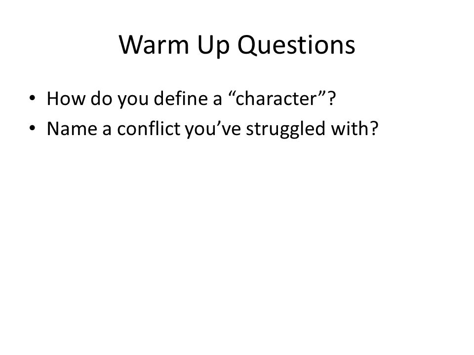 Warm Up Questions How do you define a character
